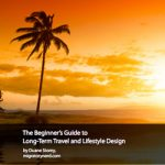 The Beginner's Guide to Long Term Travel and Lifestyle Design